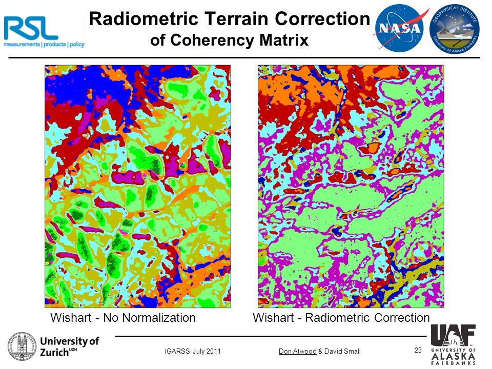 Don Atwood & David SmallIGARSS July 2011 23 Radiometric Terrain Correction of Coherency Matrix Wishart - No Normalization Wishart - Radiometric Correction