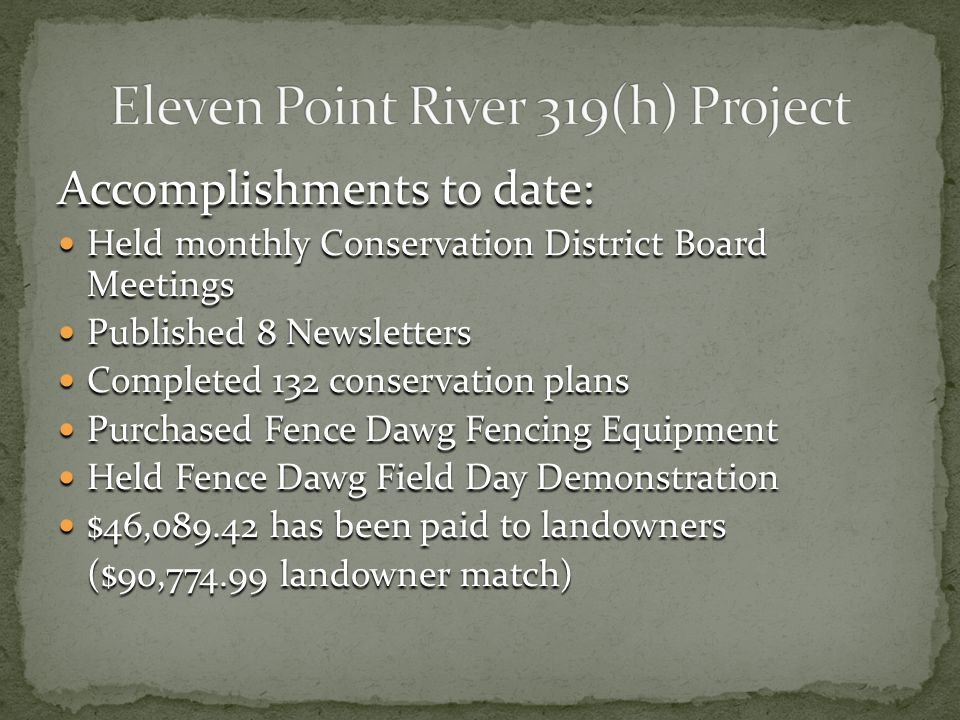 Accomplishments to date: Held monthly Conservation District Board Meetings Held monthly Conservation District Board Meetings Published 8 Newsletters Published 8 Newsletters Completed 132 conservation plans Completed 132 conservation plans Purchased Fence Dawg Fencing Equipment Purchased Fence Dawg Fencing Equipment Held Fence Dawg Field Day Demonstration Held Fence Dawg Field Day Demonstration $46,089.42 has been paid to landowners $46,089.42 has been paid to landowners ($90,774.99 landowner match)