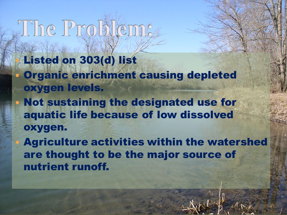 Listed on 303(d) list Organic enrichment causing depleted oxygen levels.