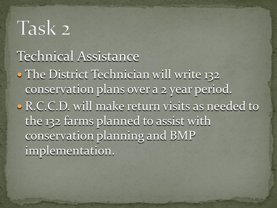 Technical Assistance The District Technician will write 132 conservation plans over a 2 year period.