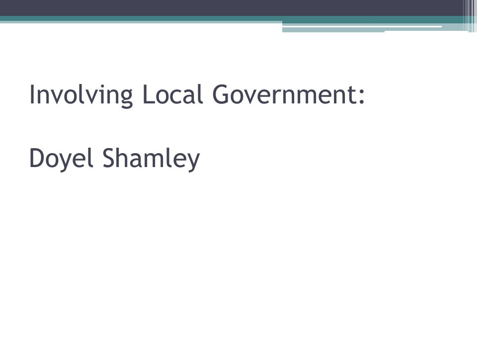 Involving Local Government: Doyel Shamley