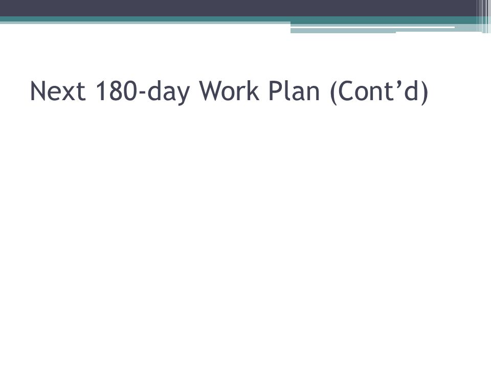 Next 180-day Work Plan (Cont'd)