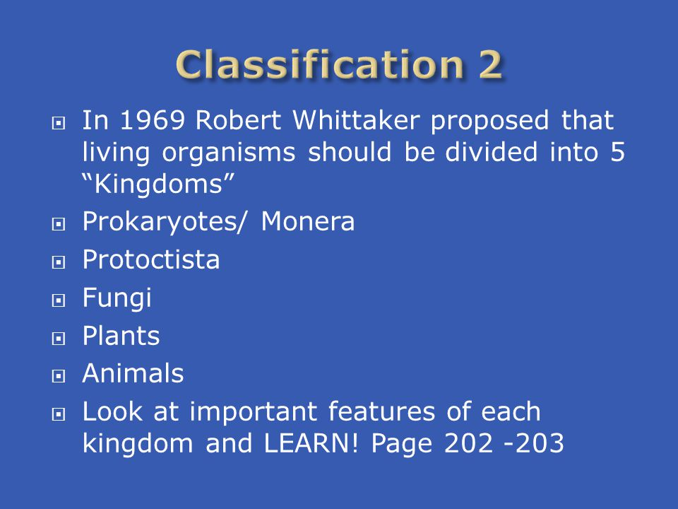 " In 1969 Robert Whittaker proposed that living organisms should be divided into 5 ""Kingdoms""  Prokaryotes/ Monera  Protoctista  Fungi  Plants  A"