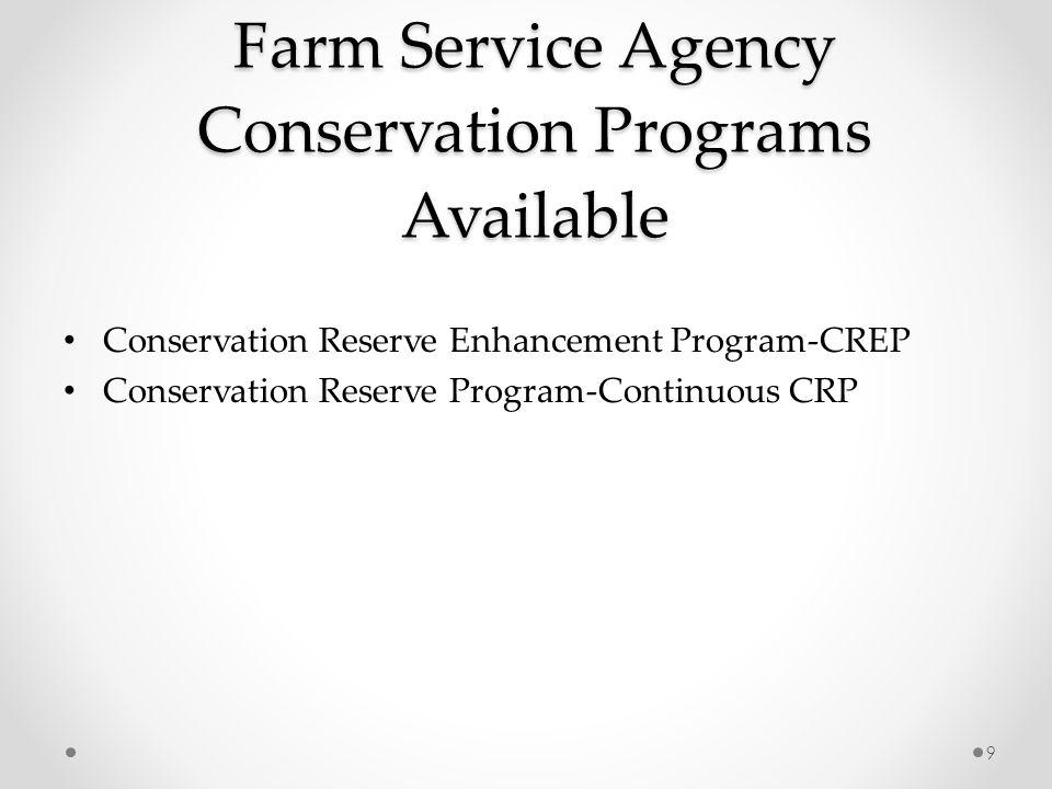 Farm Service Agency Conservation Programs Available Conservation Reserve Enhancement Program-CREP Conservation Reserve Program-Continuous CRP 9