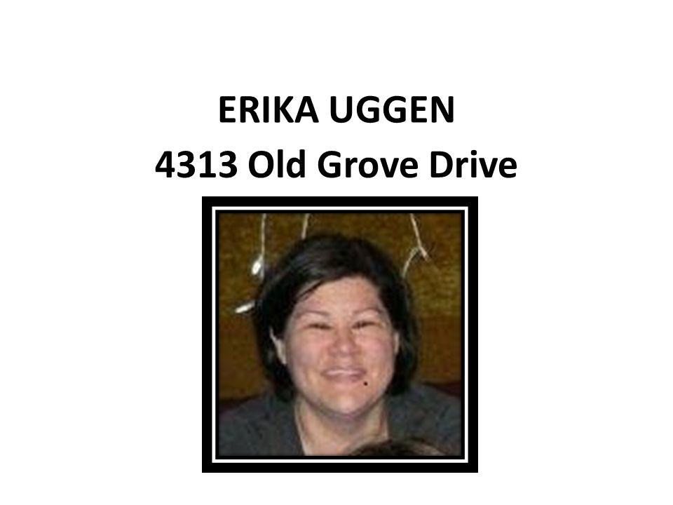ERIKA UGGEN 4313 Old Grove Drive