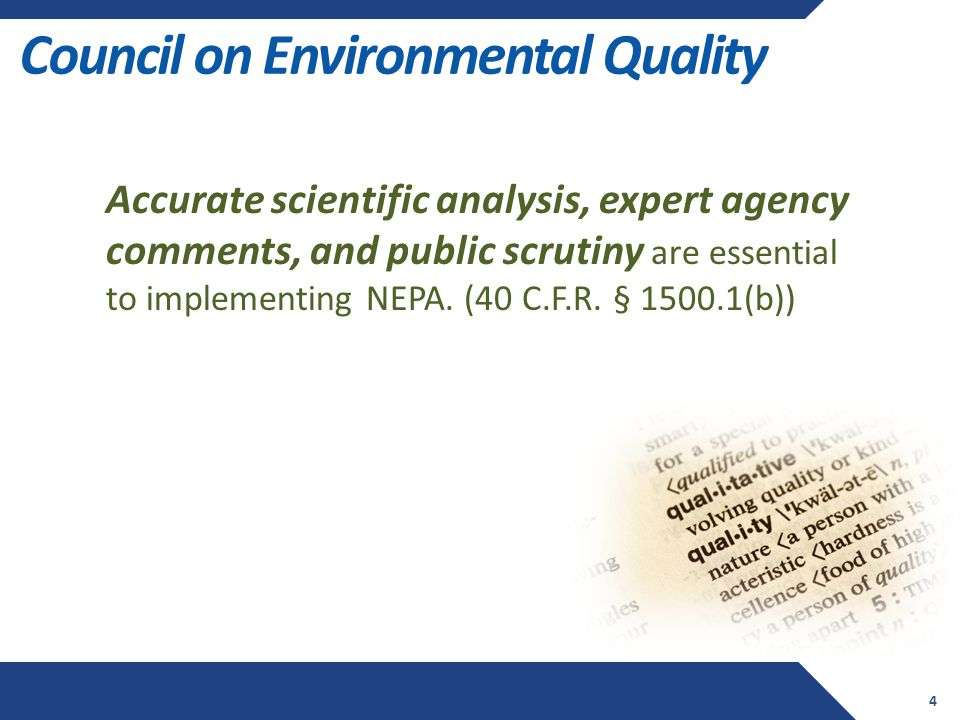 Council on Environmental Quality 4 Accurate scientific analysis, expert agency comments, and public scrutiny are essential to implementing NEPA.