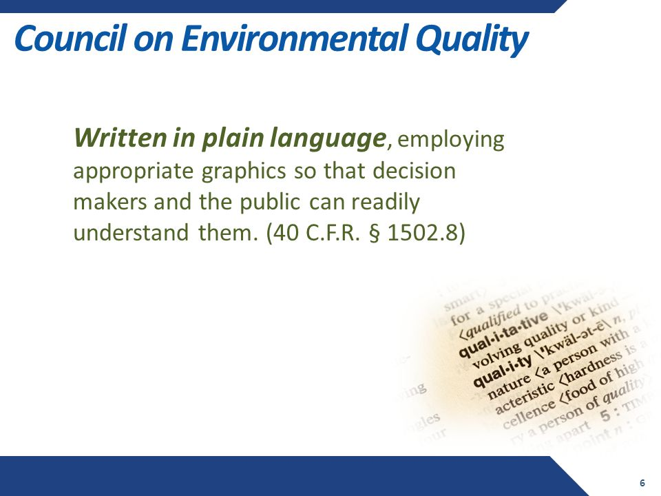 Council on Environmental Quality 6 Written in plain language, employing appropriate graphics so that decision makers and the public can readily understand them.