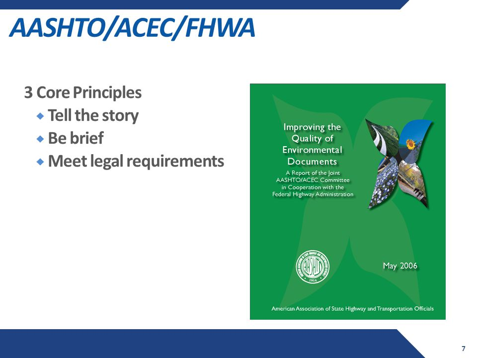 AASHTO/ACEC/FHWA 3 Core Principles  Tell the story  Be brief  Meet legal requirements 7
