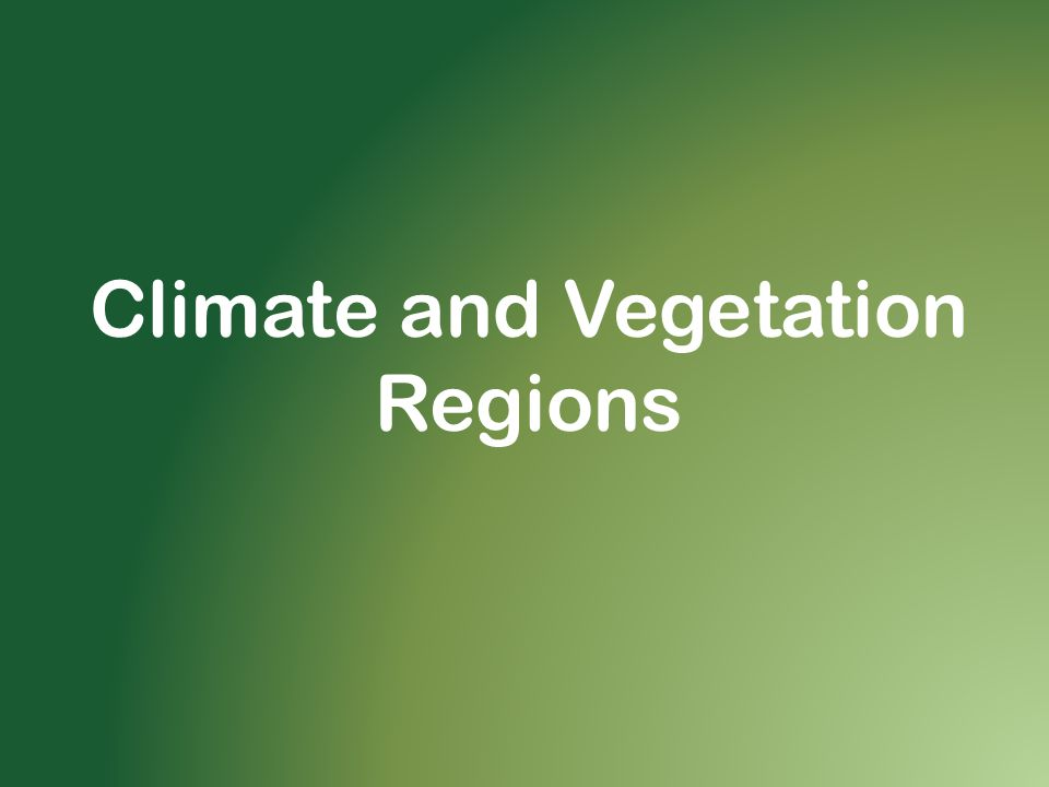 Climate and Vegetation Regions