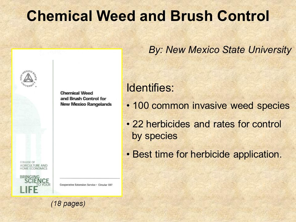 Identifies: 100 common invasive weed species 22 herbicides and rates for control by species Best time for herbicide application. (18 pages) Chemical W