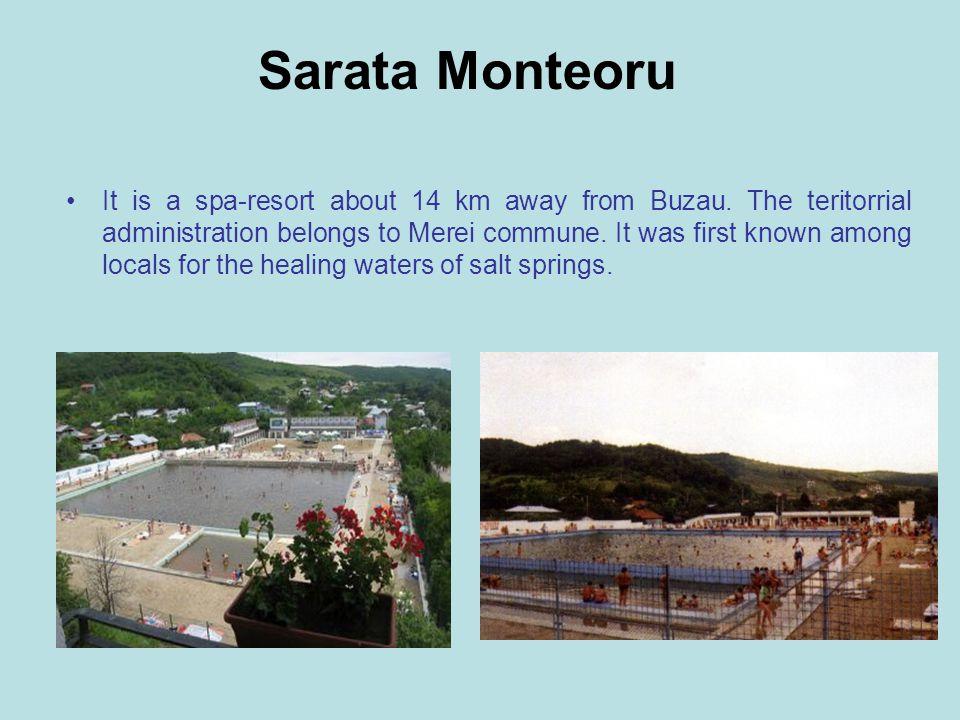 Sarata Monteoru It is a spa-resort about 14 km away from Buzau.