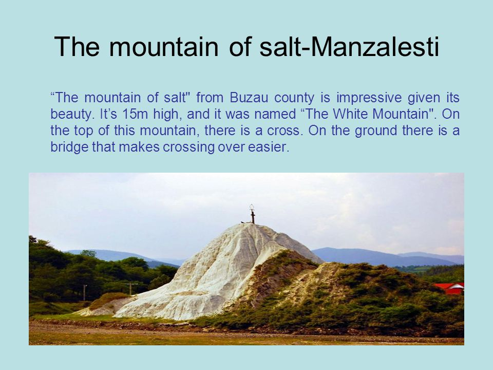 The mountain of salt-Manzalesti The mountain of salt from Buzau county is impressive given its beauty.