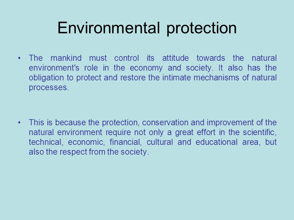 Environmental protection The mankind must control its attitude towards the natural environment s role in the economy and society.