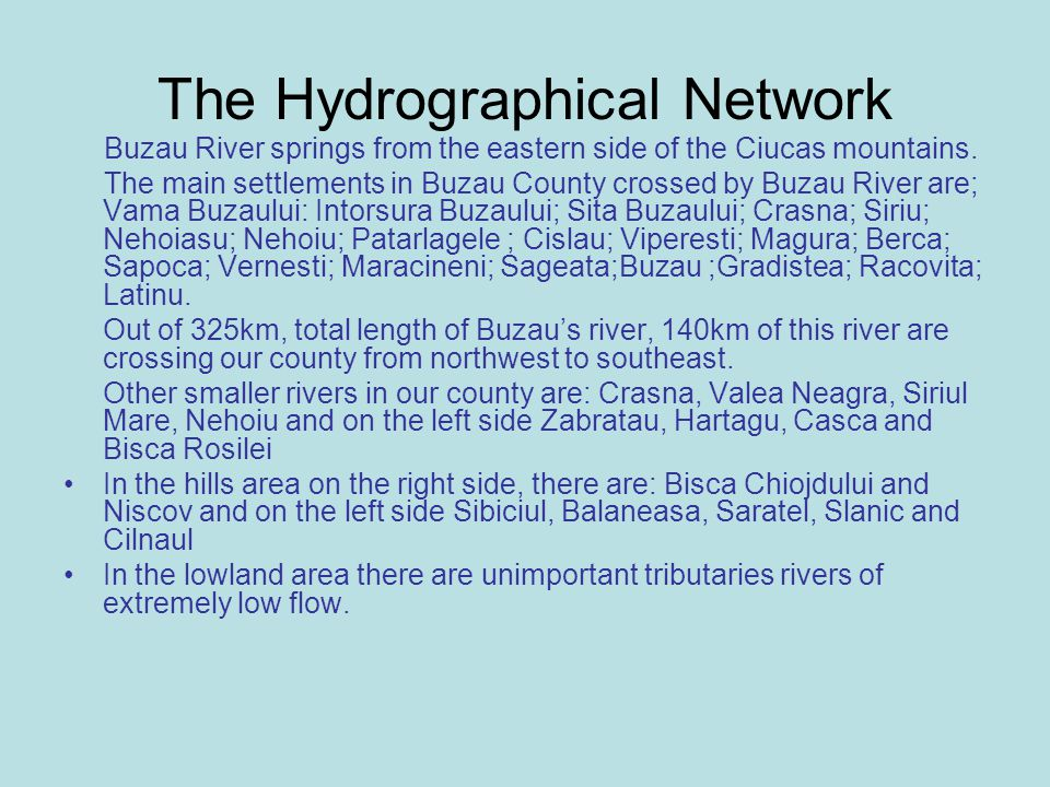 The Hydrographical Network Buzau River springs from the eastern side of the Ciucas mountains.