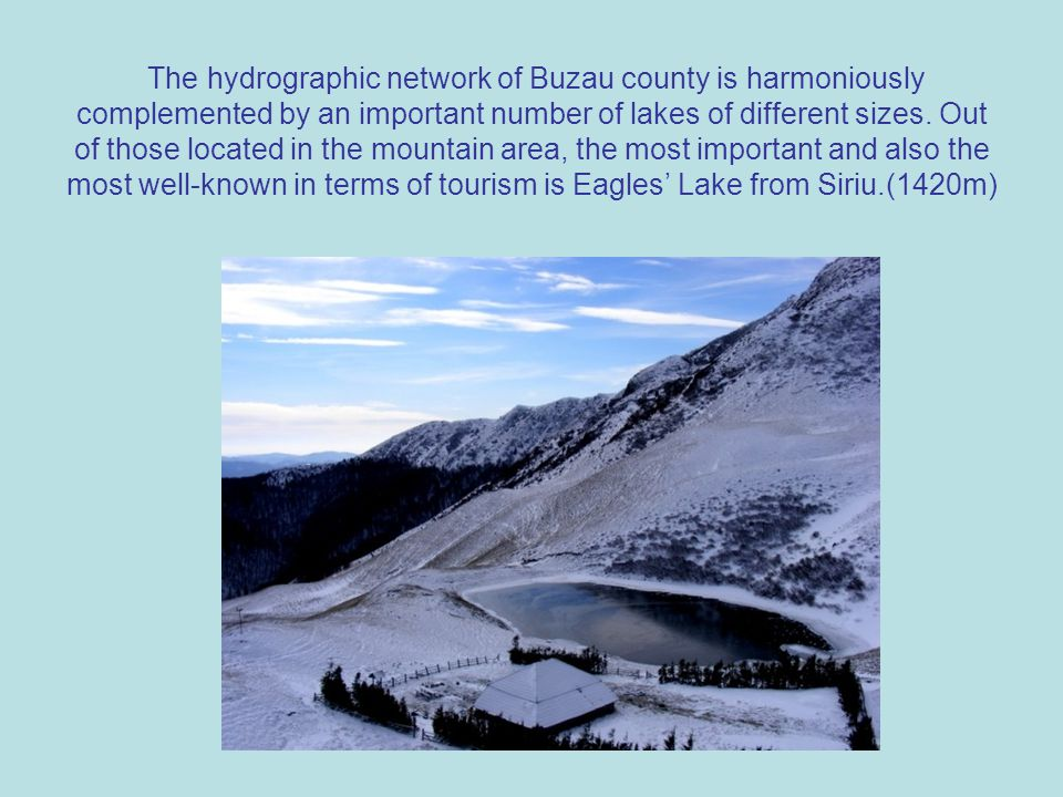 The hydrographic network of Buzau county is harmoniously complemented by an important number of lakes of different sizes.