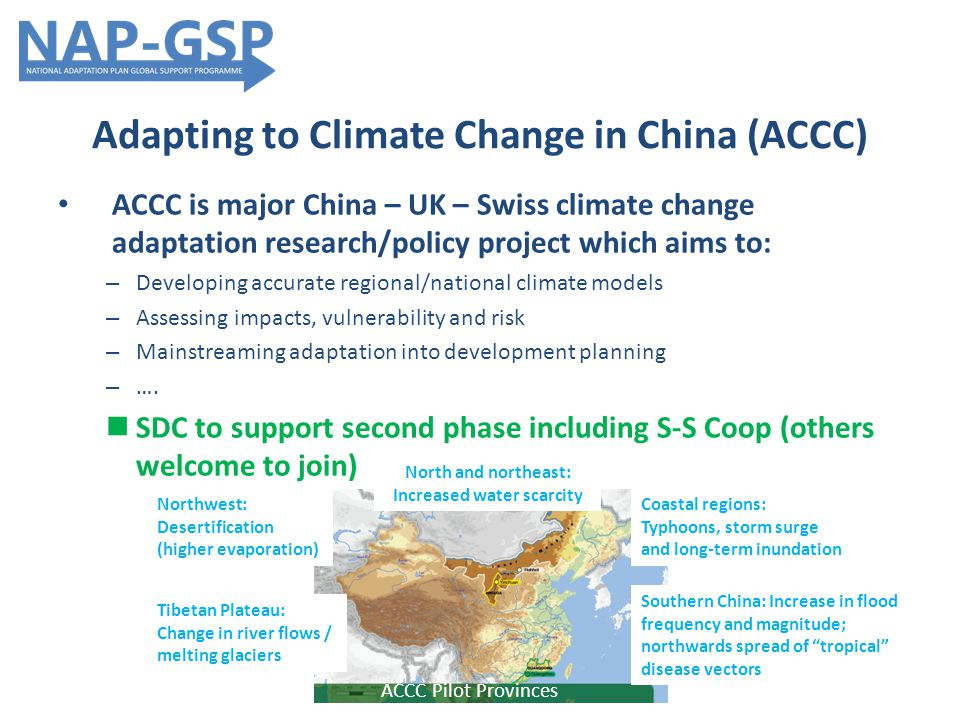 Adapting to Climate Change in China (ACCC) ACCC is major China – UK – Swiss climate change adaptation research/policy project which aims to: – Develop