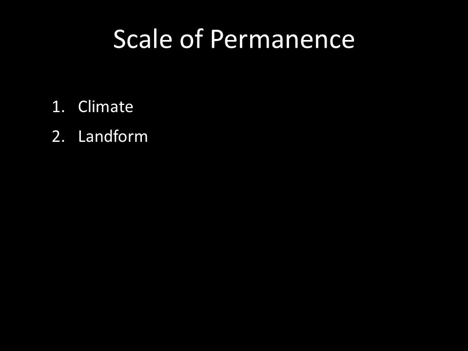 Scale of Permanence 1.Climate 2.Landform