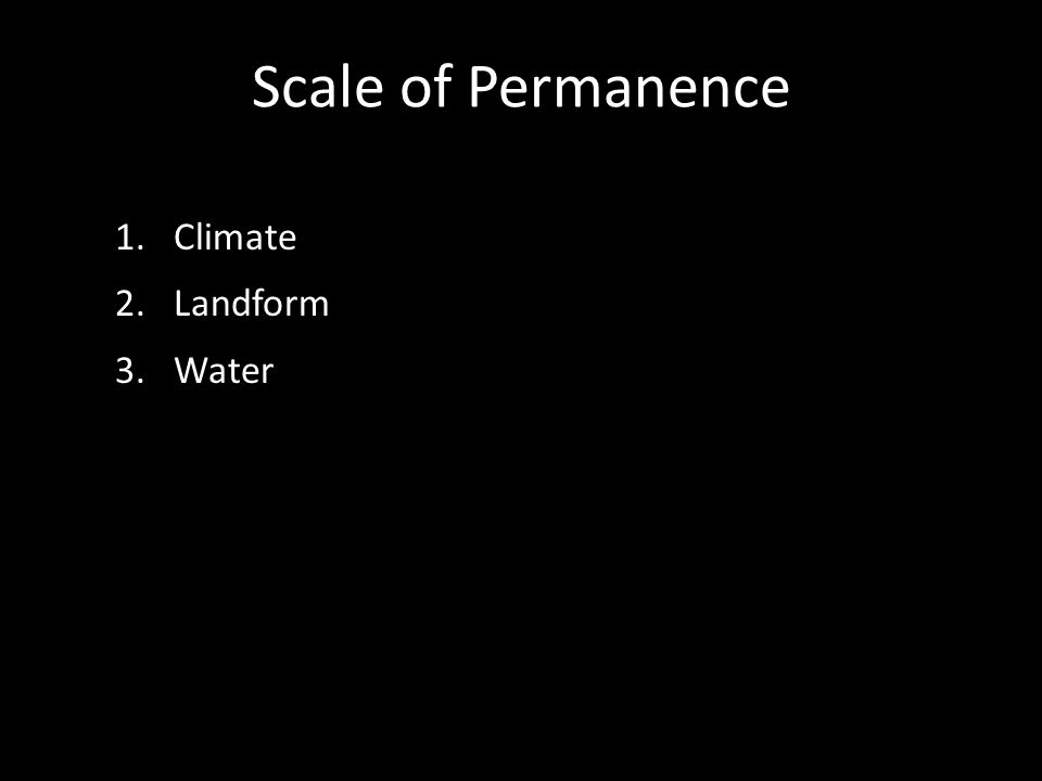 Scale of Permanence 1.Climate 2.Landform 3.Water