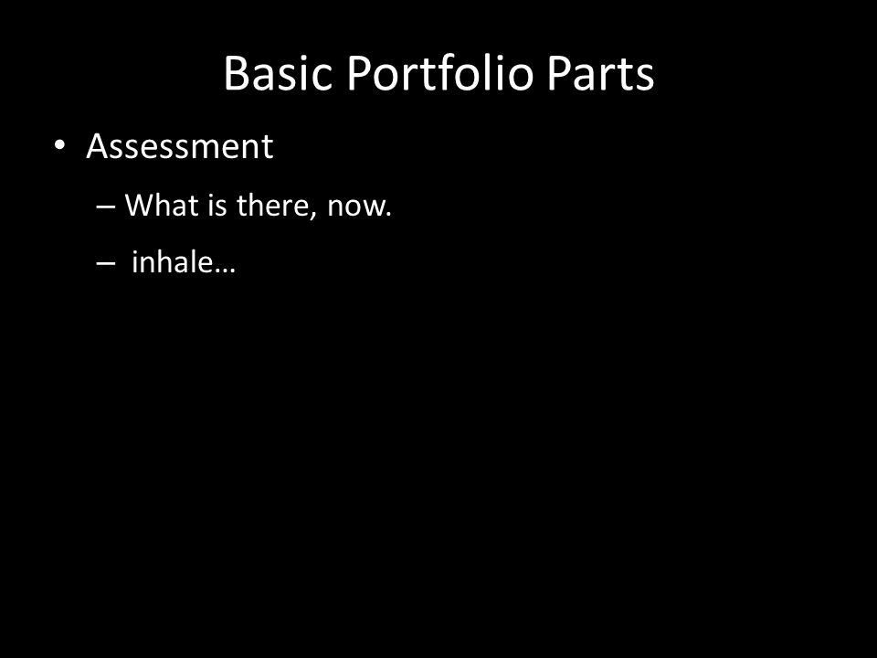 Basic Portfolio Parts Assessment – What is there, now. – inhale…