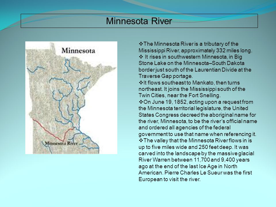 Minnesota River  The Minnesota River is a tributary of the Mississippi River, approximately 332 miles long.