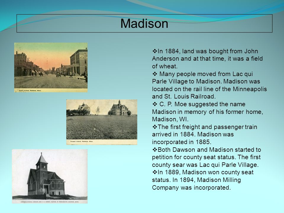 Madison  In 1884, land was bought from John Anderson and at that time, it was a field of wheat.