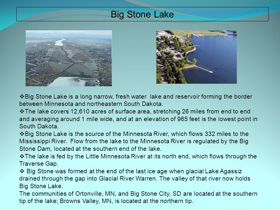  Big Stone Lake is a long narrow, fresh water lake and reservoir forming the border between Minnesota and northeastern South Dakota.