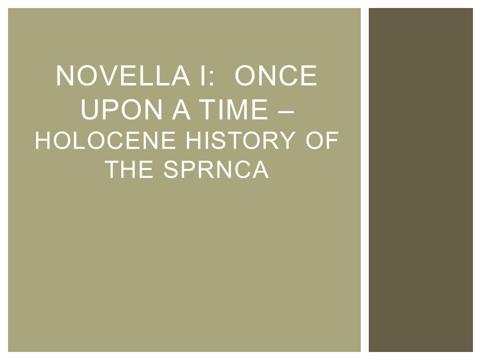 NOVELLA I: ONCE UPON A TIME – HOLOCENE HISTORY OF THE SPRNCA