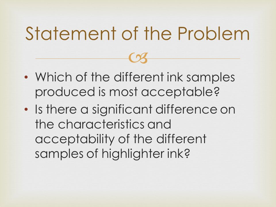  Which of the different ink samples produced is most acceptable? Is there a significant difference on the characteristics and acceptability of the di