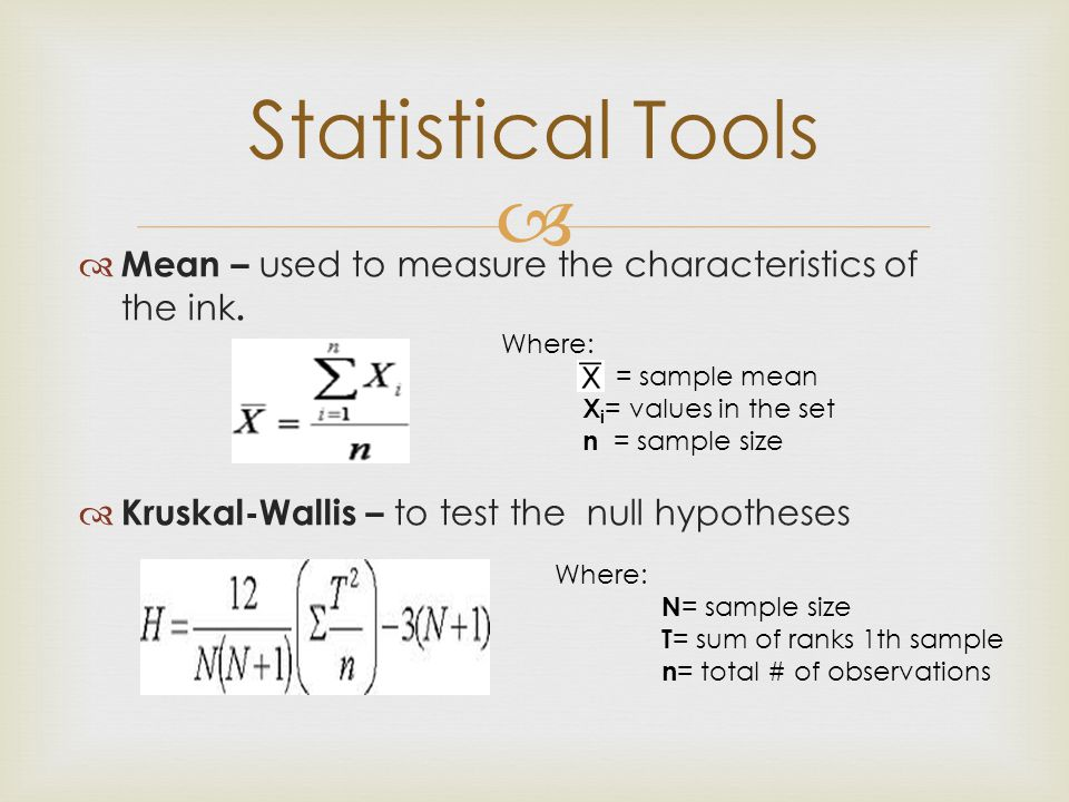  Statistical Tools  Mean – used to measure the characteristics of the ink.  Kruskal-Wallis – to test the null hypotheses Where: = sample mean X i =