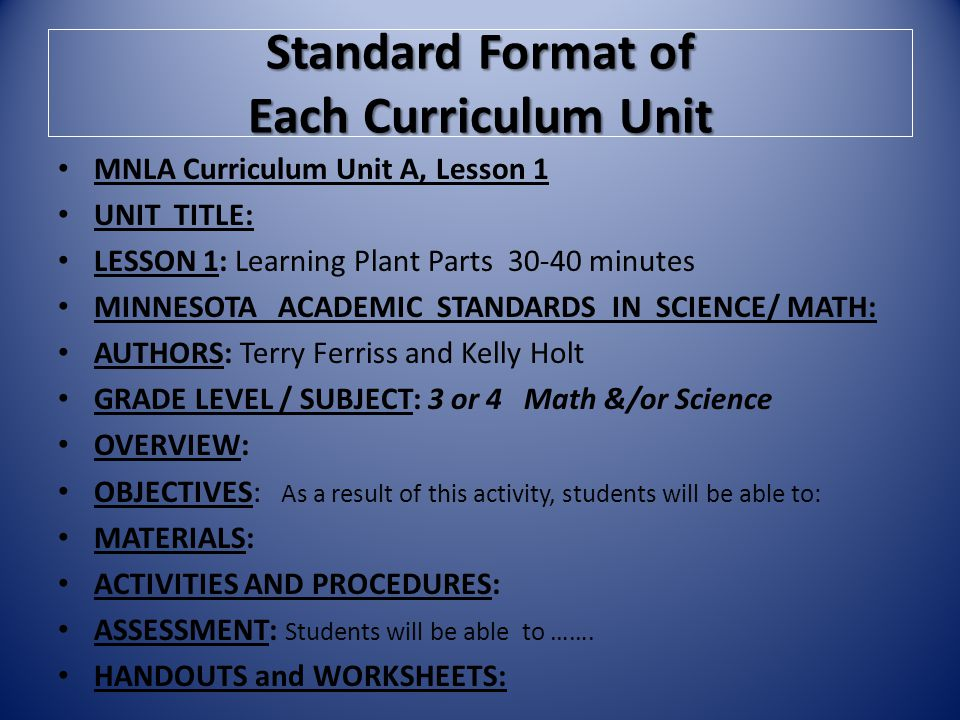 Standard Format of Each Curriculum Unit MNLA Curriculum Unit A, Lesson 1 UNIT TITLE: LESSON 1: Learning Plant Parts 30-40 minutes MINNESOTA ACADEMIC S