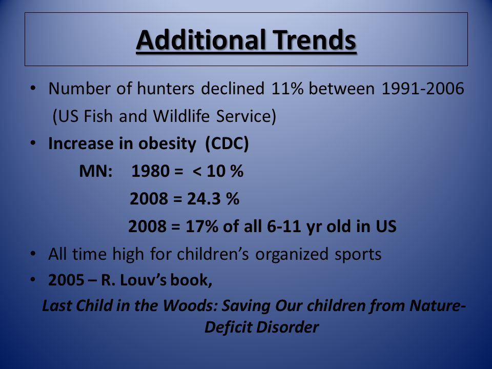 Additional Trends Number of hunters declined 11% between 1991-2006 (US Fish and Wildlife Service) Increase in obesity (CDC) MN: 1980 = < 10 % 2008 = 2
