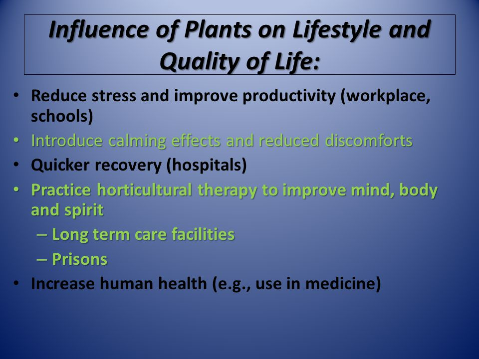 Influence of Plants on Lifestyle and Quality of Life: Reduce stress and improve productivity (workplace, schools) Introduce calming effects and reduce