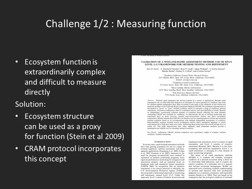 Challenge 1/2 : Measuring function Ecosystem function is extraordinarily complex and difficult to measure directly Solution: Ecosystem structure can be used as a proxy for function (Stein et al 2009) CRAM protocol incorporates this concept