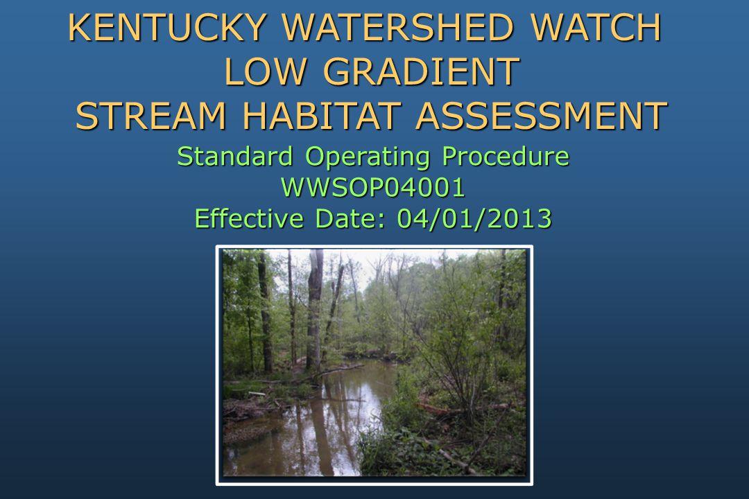 Standard Operating Procedure WWSOP04001 Effective Date: 04/01/2013 KENTUCKY WATERSHED WATCH LOW GRADIENT STREAM HABITAT ASSESSMENT