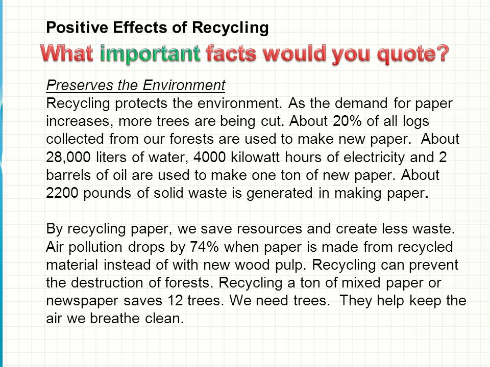 Positive Effects of Recycling Preserves the Environment Recycling protects the environment.