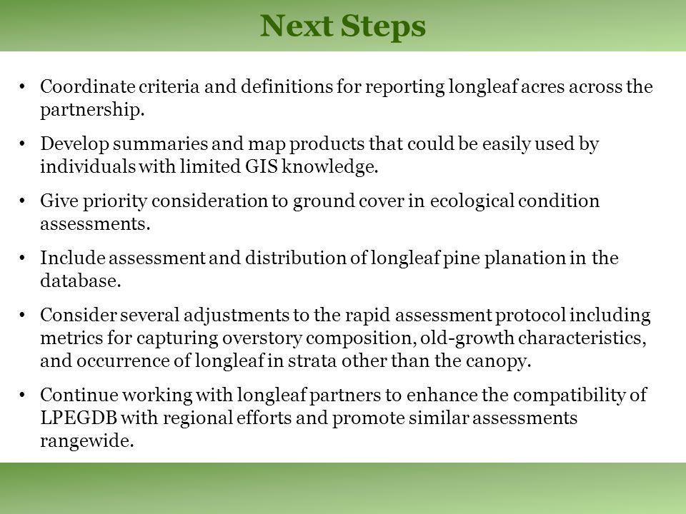 Next Steps Coordinate criteria and definitions for reporting longleaf acres across the partnership.