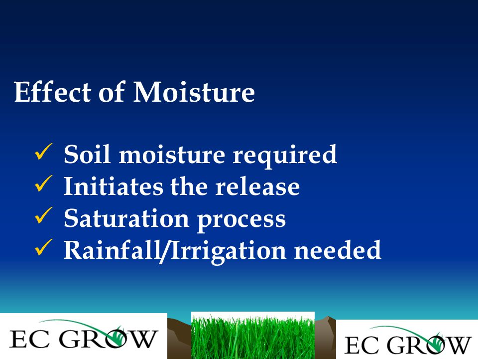 Effect of Moisture Soil moisture required Initiates the release Saturation process Rainfall/Irrigation needed