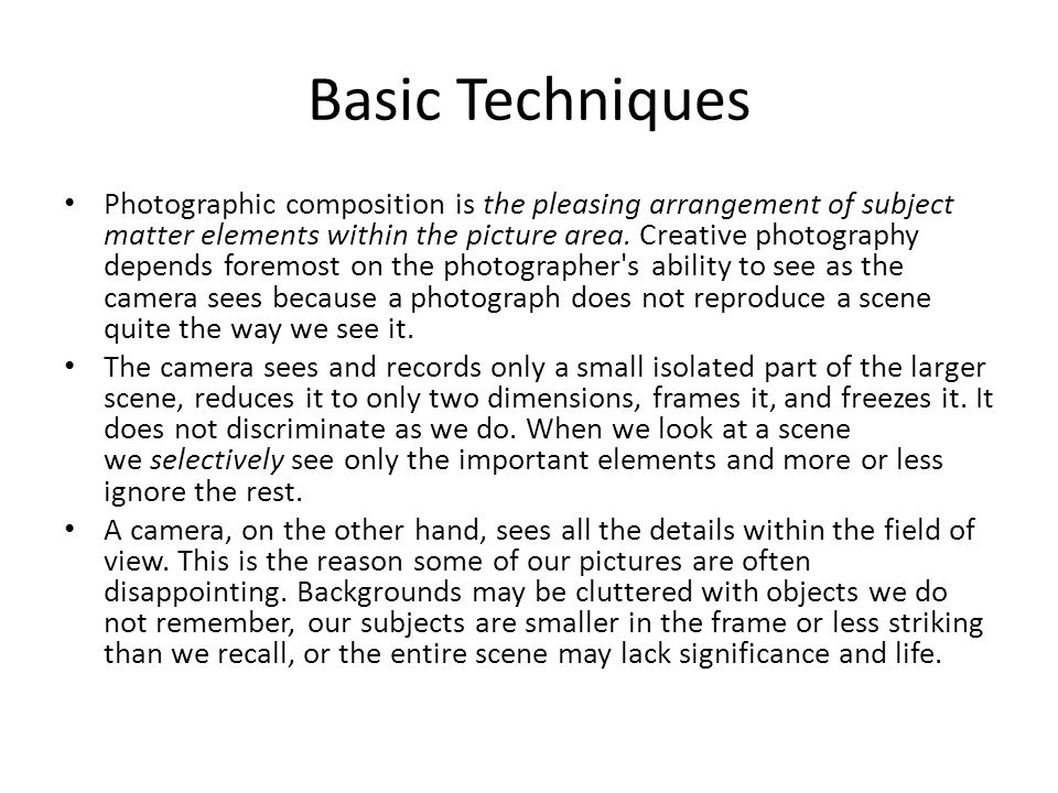 Basic Techniques Photographic composition is the pleasing arrangement of subject matter elements within the picture area.
