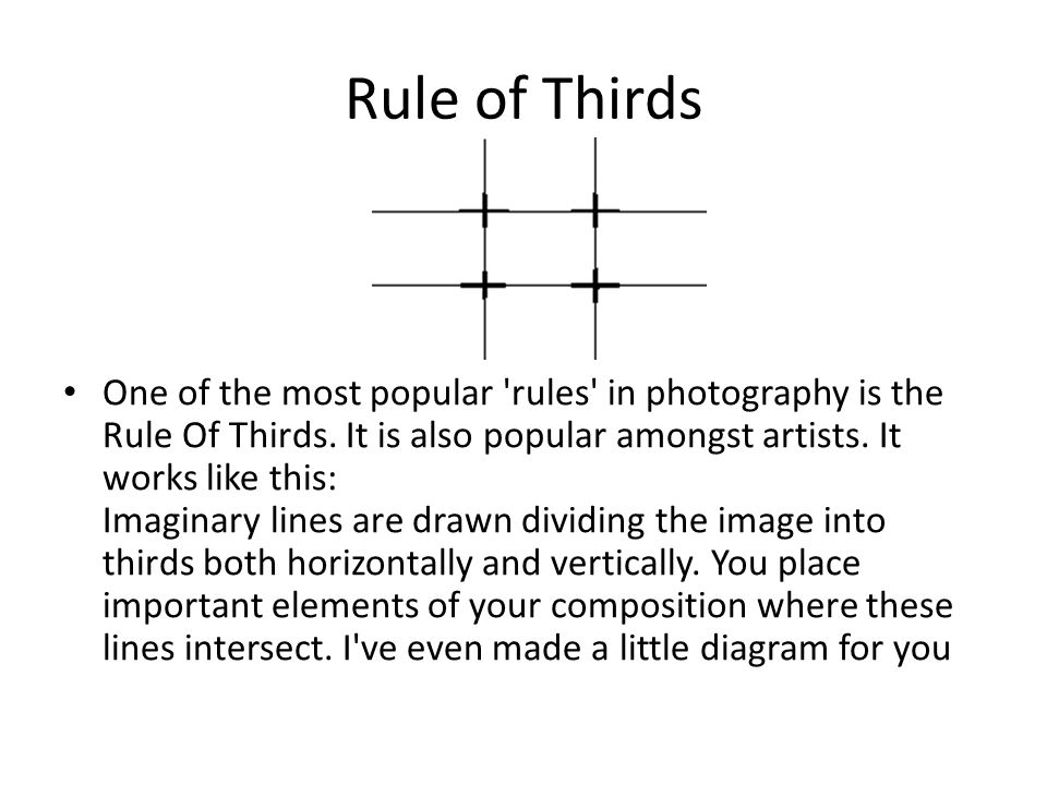 Rule of Thirds One of the most popular rules in photography is the Rule Of Thirds.