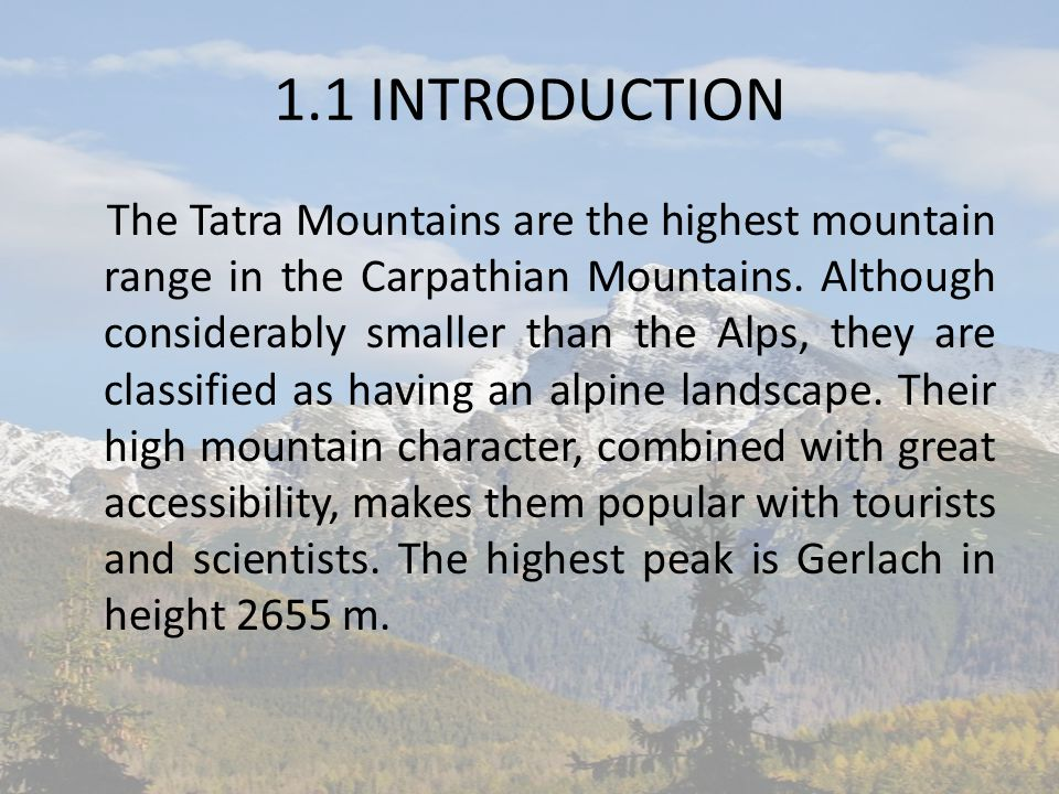 1.1 INTRODUCTION The Tatra Mountains are the highest mountain range in the Carpathian Mountains. Although considerably smaller than the Alps, they are