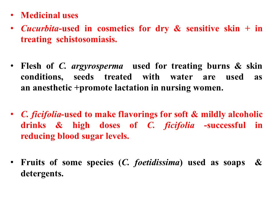 Medicinal uses Cucurbita-used in cosmetics for dry & sensitive skin + in treating schistosomiasis.