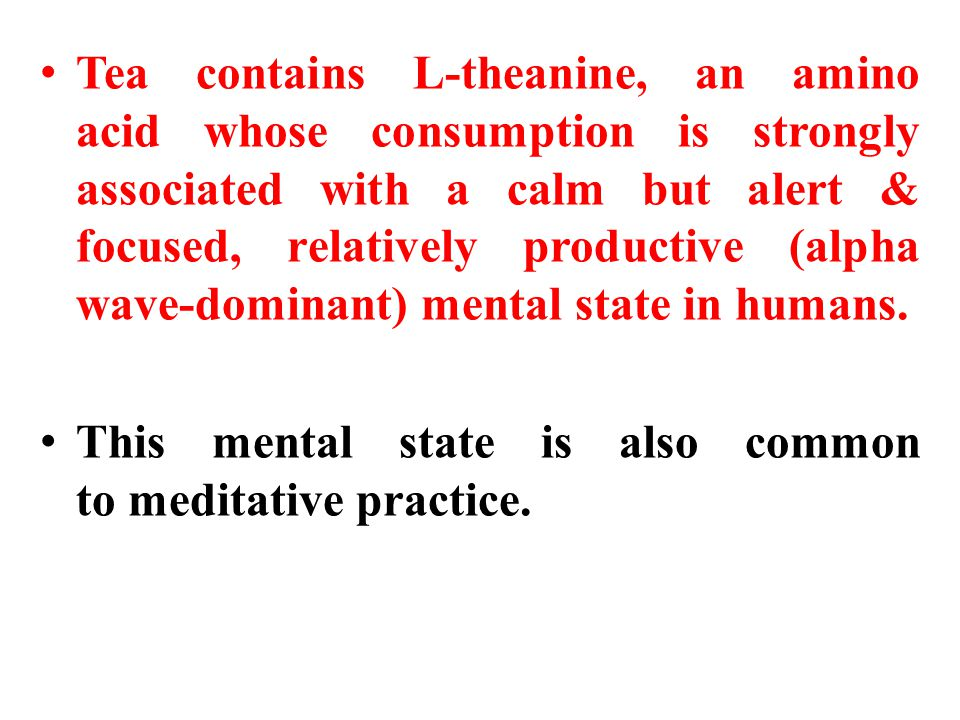 Tea contains L-theanine, an amino acid whose consumption is strongly associated with a calm but alert & focused, relatively productive (alpha wave-dominant) mental state in humans.