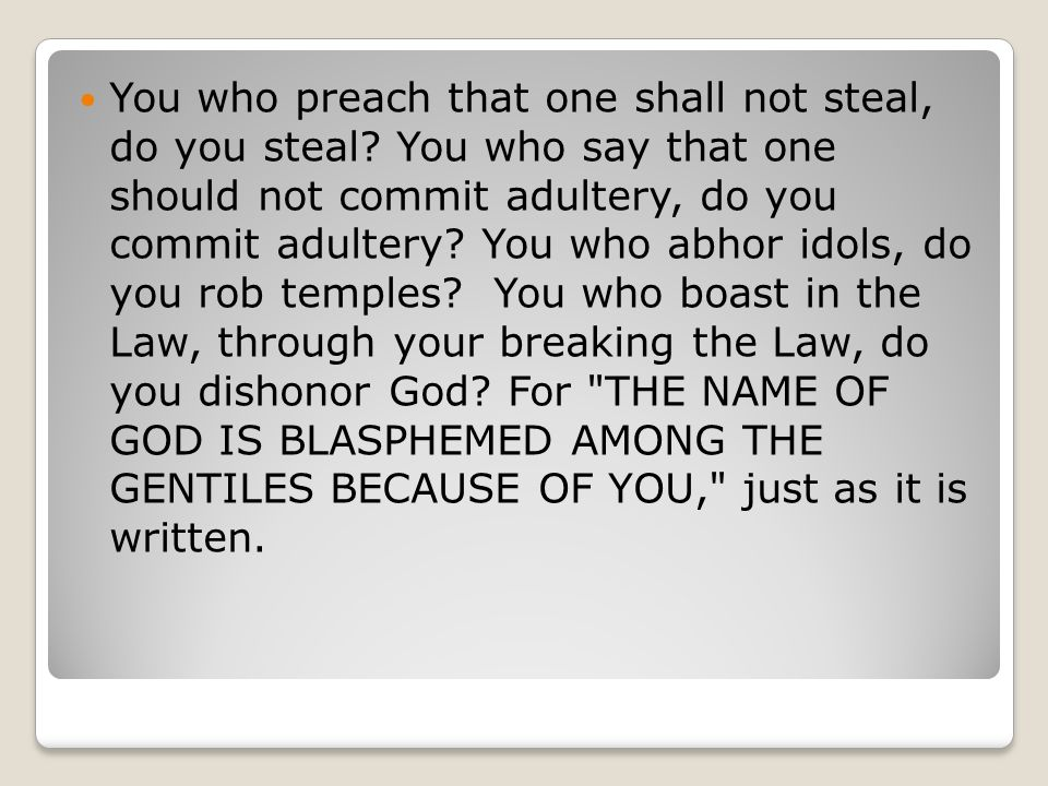 You who preach that one shall not steal, do you steal.