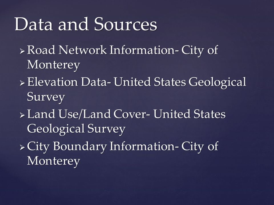  Road Network Information- City of Monterey  Elevation Data- United States Geological Survey  Land Use/Land Cover- United States Geological Survey