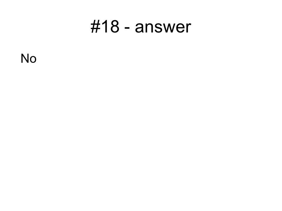 #18 - answer No