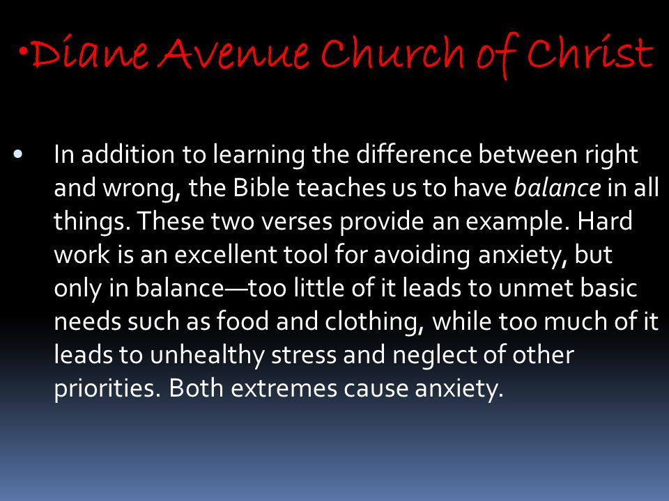 Diane Avenue Church of Christ In addition to learning the difference between right and wrong, the Bible teaches us to have balance in all things.