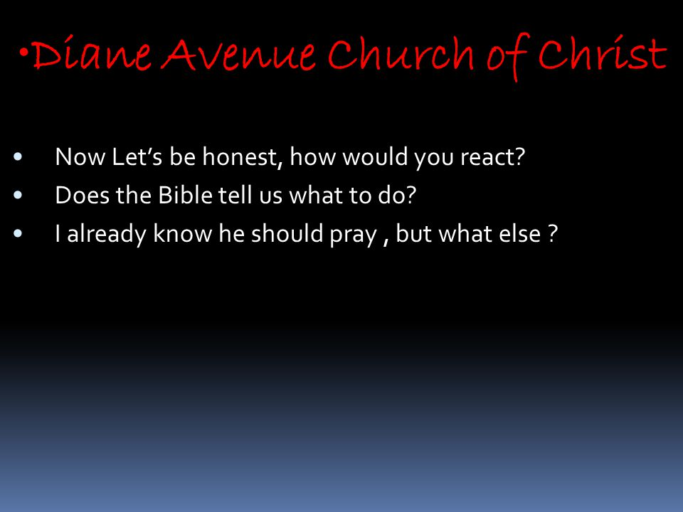 Diane Avenue Church of Christ Now Let's be honest, how would you react.