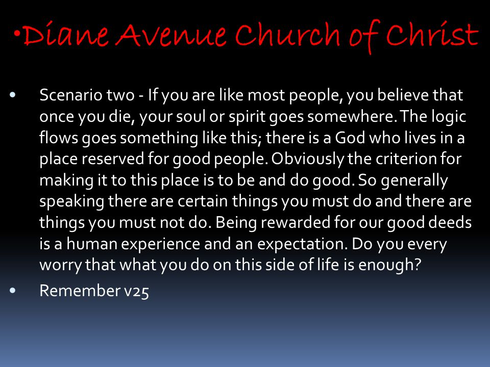 Diane Avenue Church of Christ Scenario two - If you are like most people, you believe that once you die, your soul or spirit goes somewhere.