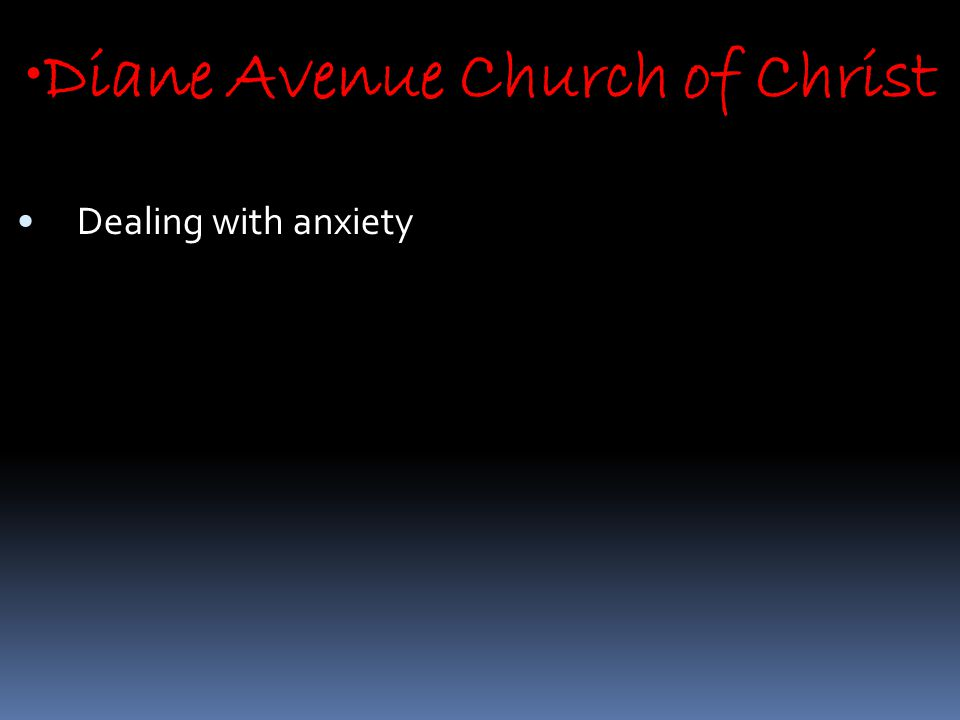 Diane Avenue Church of Christ Dealing with anxiety