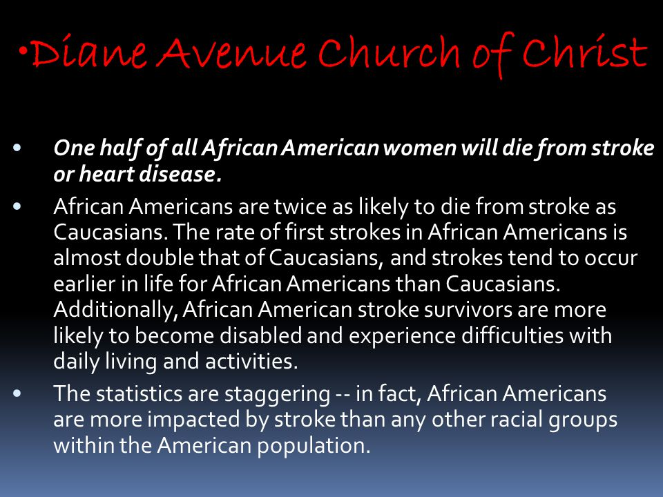 Diane Avenue Church of Christ One half of all African American women will die from stroke or heart disease.
